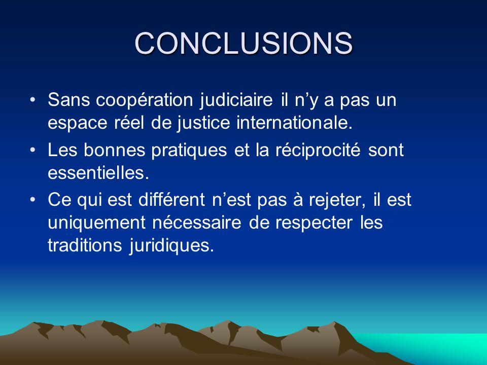CONCLUSIONS Sans coopération judiciaire il ny a pas un espace réel de justice internationale.