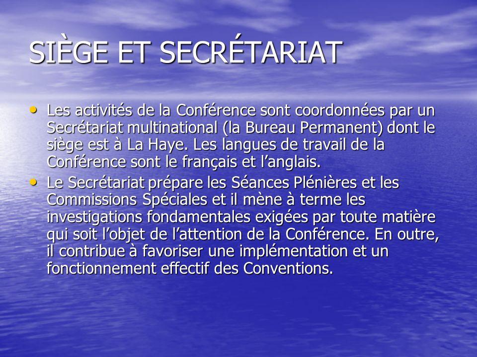 SIÈGE ET SECRÉTARIAT Les activités de la Conférence sont coordonnées par un Secrétariat multinational (la Bureau Permanent) dont le siège est à La Haye.
