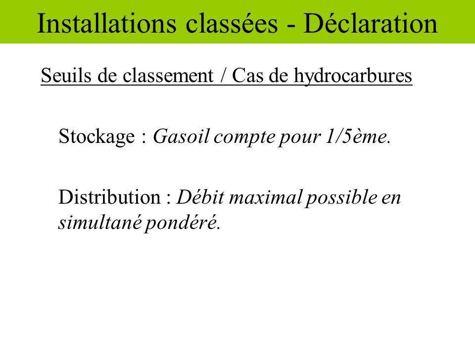 Seuils de classement / Cas de hydrocarbures Stockage : Gasoil compte pour 1/5ème. Distribution : Débit maximal possible en simultané pondéré. Installa