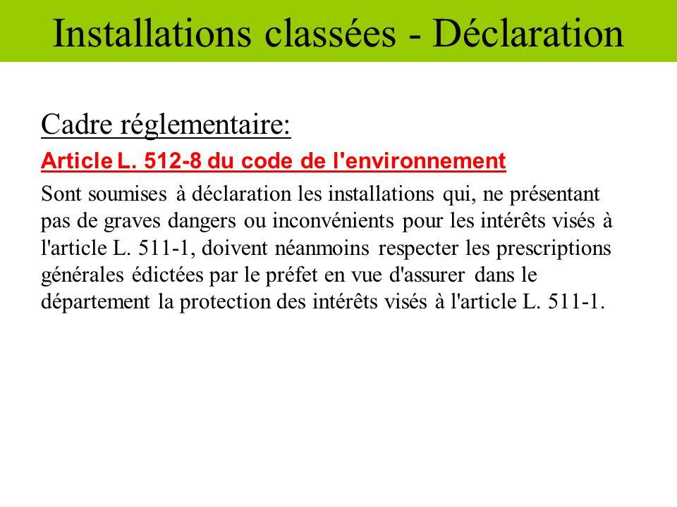 Cadre réglementaire: Article L. 512-8 du code de l'environnement Sont soumises à déclaration les installations qui, ne présentant pas de graves danger