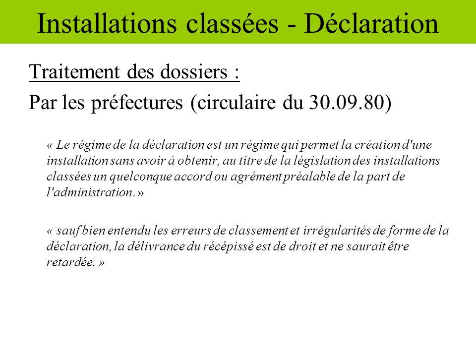 Traitement des dossiers : Par les préfectures (circulaire du 30.09.80) « Le régime de la déclaration est un régime qui permet la création d'une instal