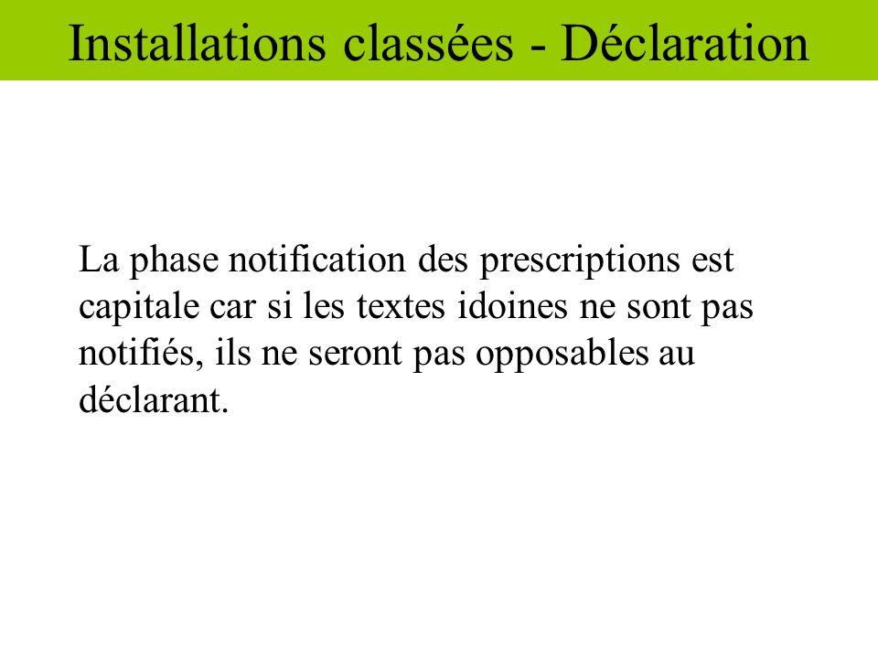 La phase notification des prescriptions est capitale car si les textes idoines ne sont pas notifiés, ils ne seront pas opposables au déclarant. Instal