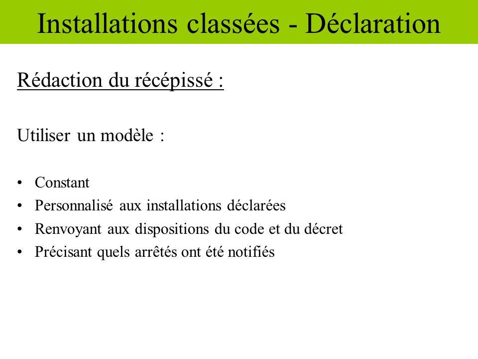 Rédaction du récépissé : Utiliser un modèle : Constant Personnalisé aux installations déclarées Renvoyant aux dispositions du code et du décret Précis