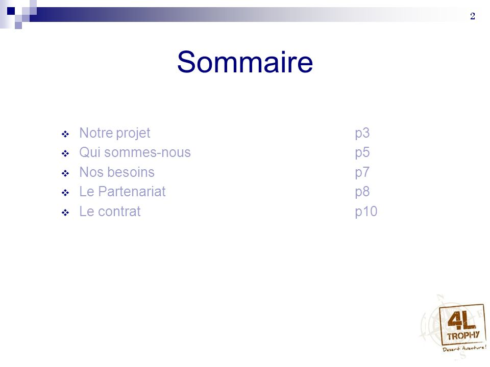 Sommaire Notre projetp3 Qui sommes-nous p5 Nos besoinsp7 Le Partenariatp8 Le contrat p10