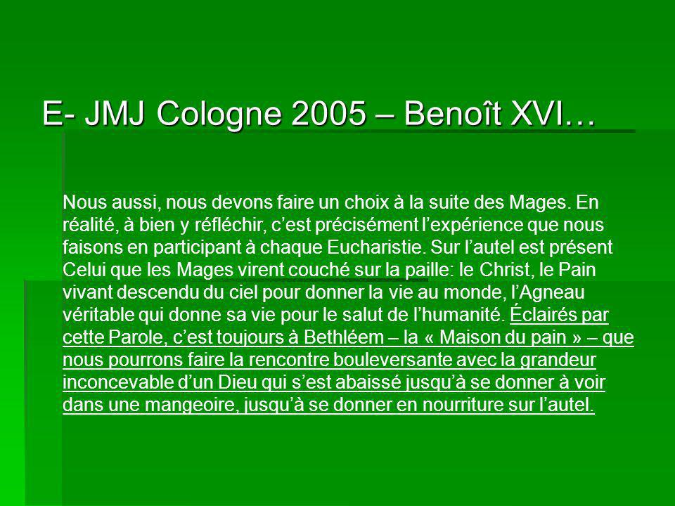 E- JMJ Cologne 2005 – Benoît XVI… Nous aussi, nous devons faire un choix à la suite des Mages.