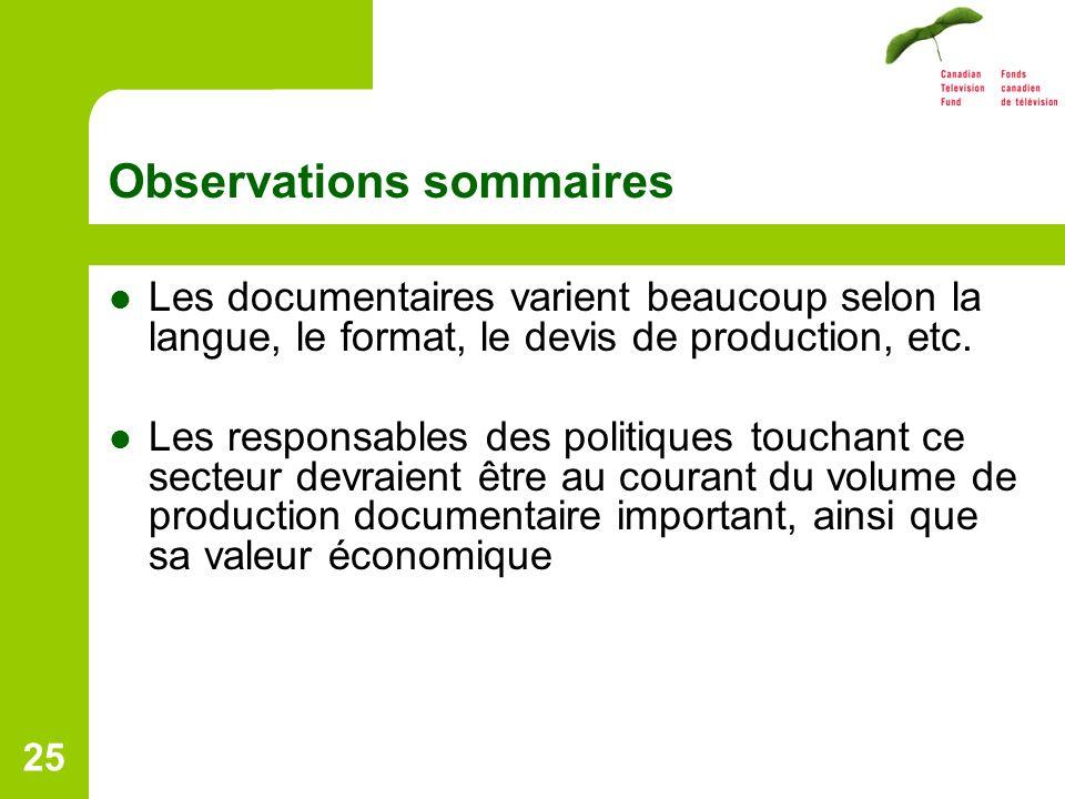 25 Observations sommaires Les documentaires varient beaucoup selon la langue, le format, le devis de production, etc.