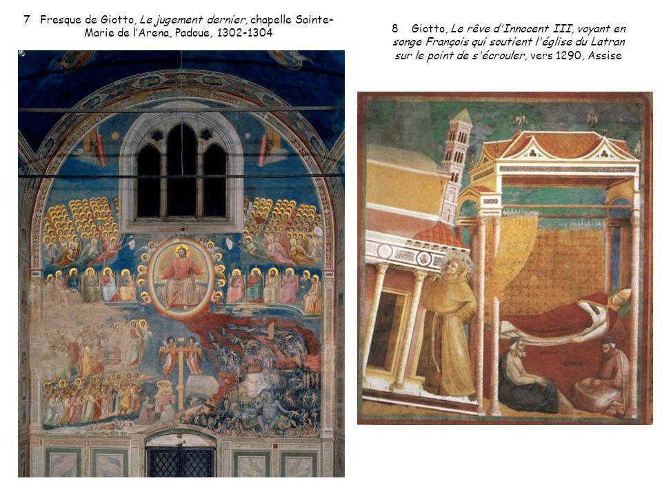 7 Fresque de Giotto, Le jugement dernier, chapelle Sainte- Marie de lArena, Padoue, 1302-1304 8 Giotto, Le rêve d'Innocent III, voyant en songe Franço