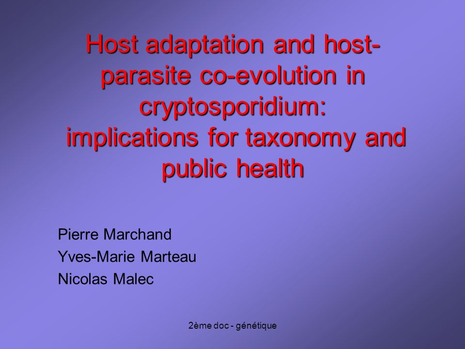 2ème doc - génétique Host adaptation and host- parasite co-evolution in cryptosporidium: implications for taxonomy and public health Pierre Marchand Yves-Marie Marteau Nicolas Malec