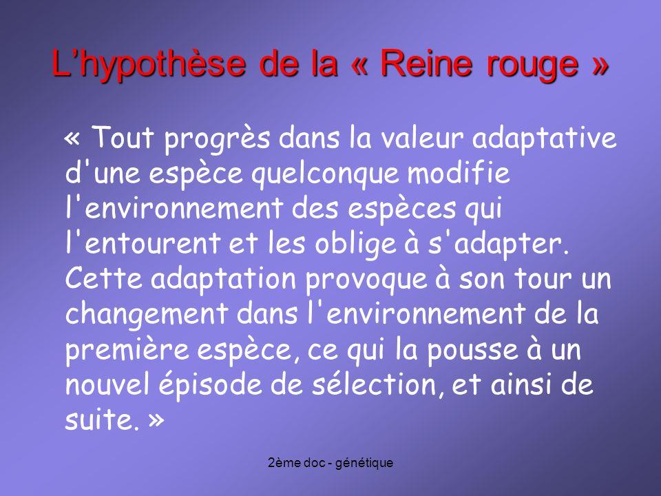 2ème doc - génétique Lhypothèse de la « Reine rouge » « Tout progrès dans la valeur adaptative d'une espèce quelconque modifie l'environnement des esp