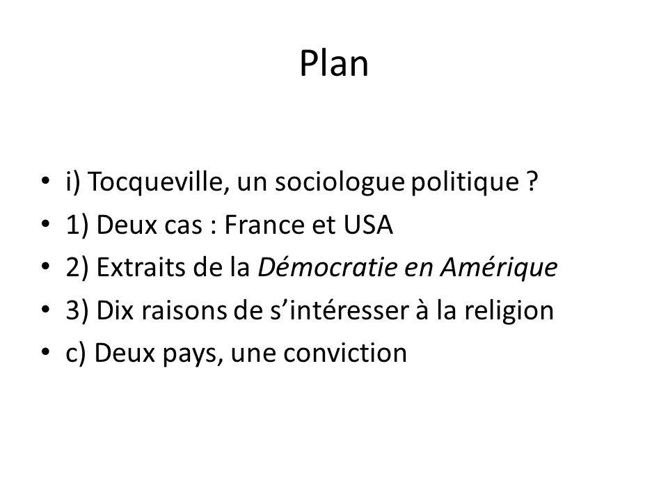 i) Tocqueville, sociologue politique Tocqueville sintéresse aux liens entre les mœurs et la politique Cest à ce titre quil sintéresse à la religion