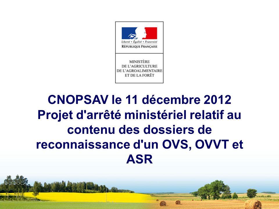 CNOPSAV le 11 décembre 2012 Projet d arrêté ministériel relatif au contenu des dossiers de reconnaissance d un OVS, OVVT et ASR