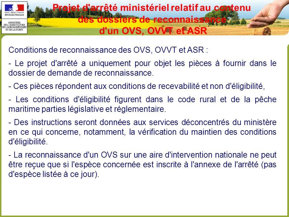 Conditions de reconnaissance des OVS, OVVT et ASR : - Le projet d arrêté a uniquement pour objet les pièces à fournir dans le dossier de demande de reconnaissance.