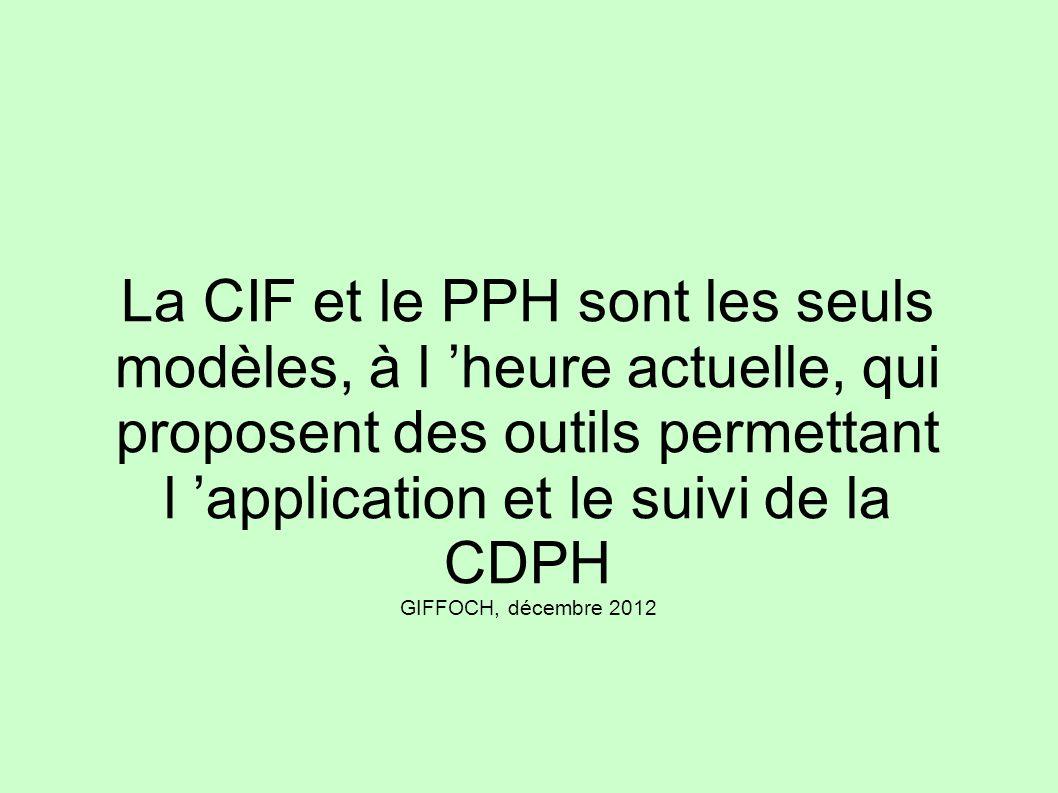 La CIF et le PPH sont les seuls modèles, à l heure actuelle, qui proposent des outils permettant l application et le suivi de la CDPH GIFFOCH, décembr