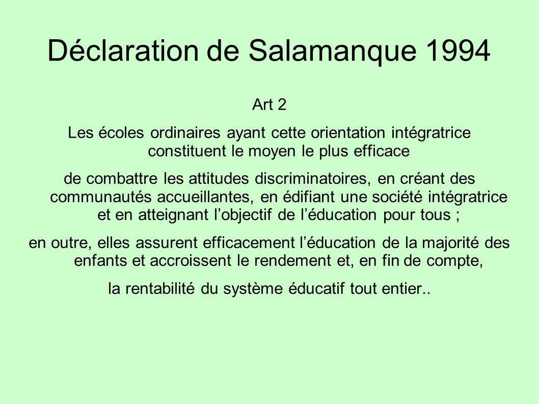 Déclaration de Salamanque 1994 Art 2 Les écoles ordinaires ayant cette orientation intégratrice constituent le moyen le plus efficace de combattre les