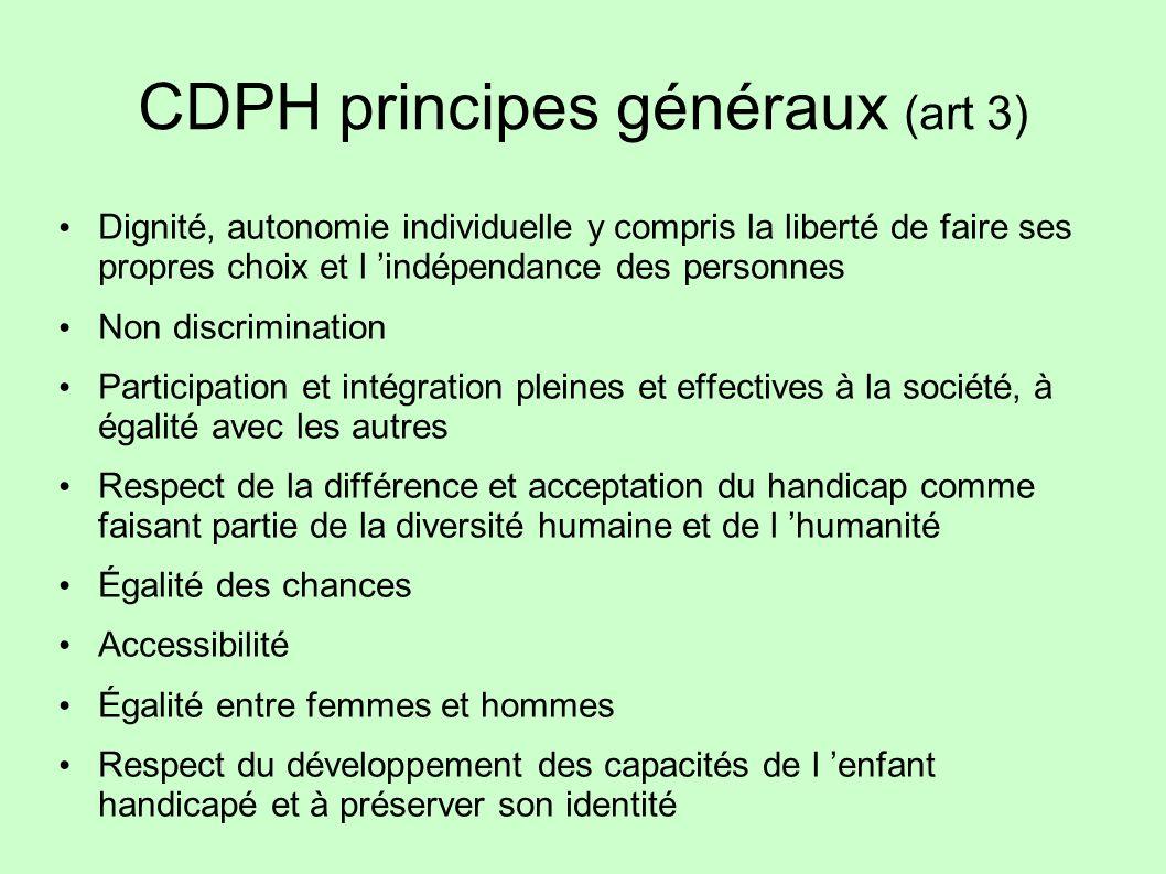CDPH principes généraux (art 3) Dignité, autonomie individuelle y compris la liberté de faire ses propres choix et l indépendance des personnes Non di