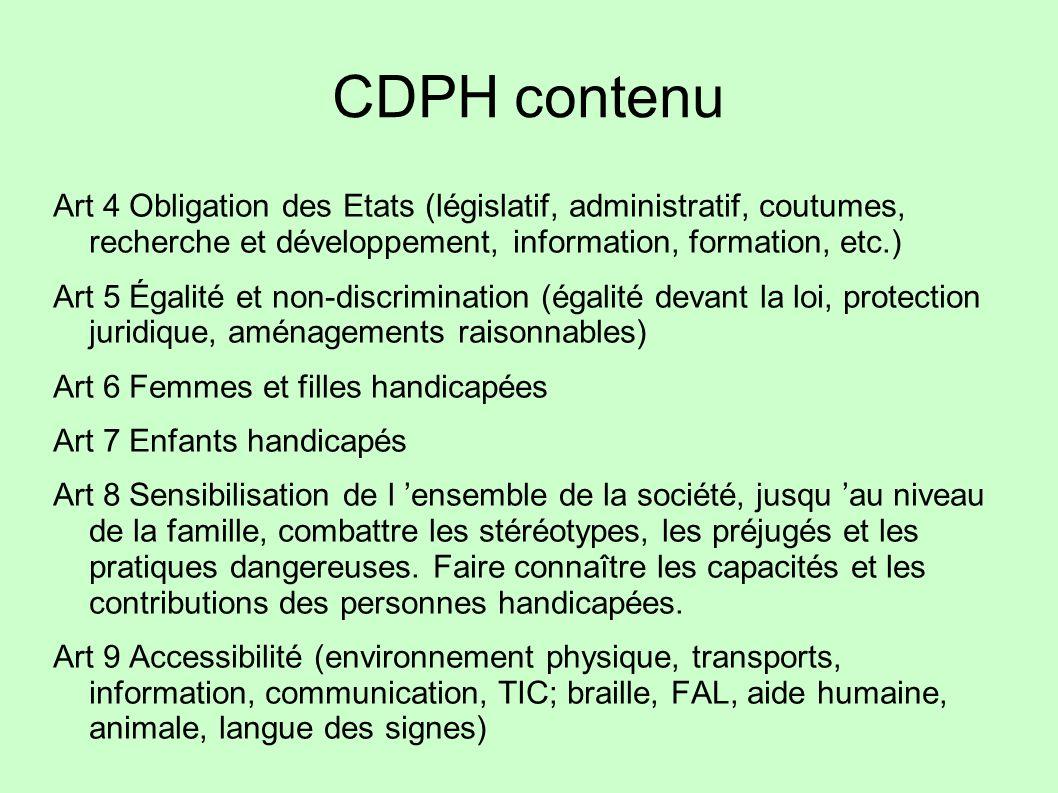 CDPH contenu Art 4 Obligation des Etats (législatif, administratif, coutumes, recherche et développement, information, formation, etc.) Art 5 Égalité