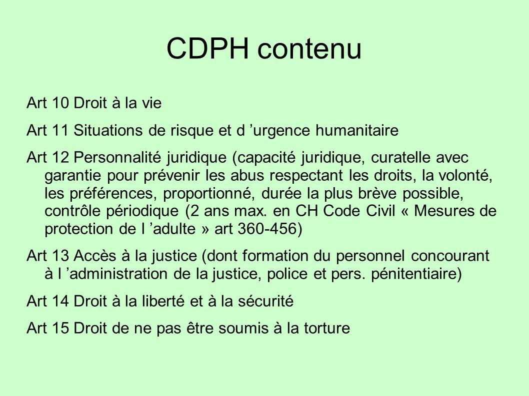 CDPH contenu Art 10 Droit à la vie Art 11 Situations de risque et d urgence humanitaire Art 12 Personnalité juridique (capacité juridique, curatelle a