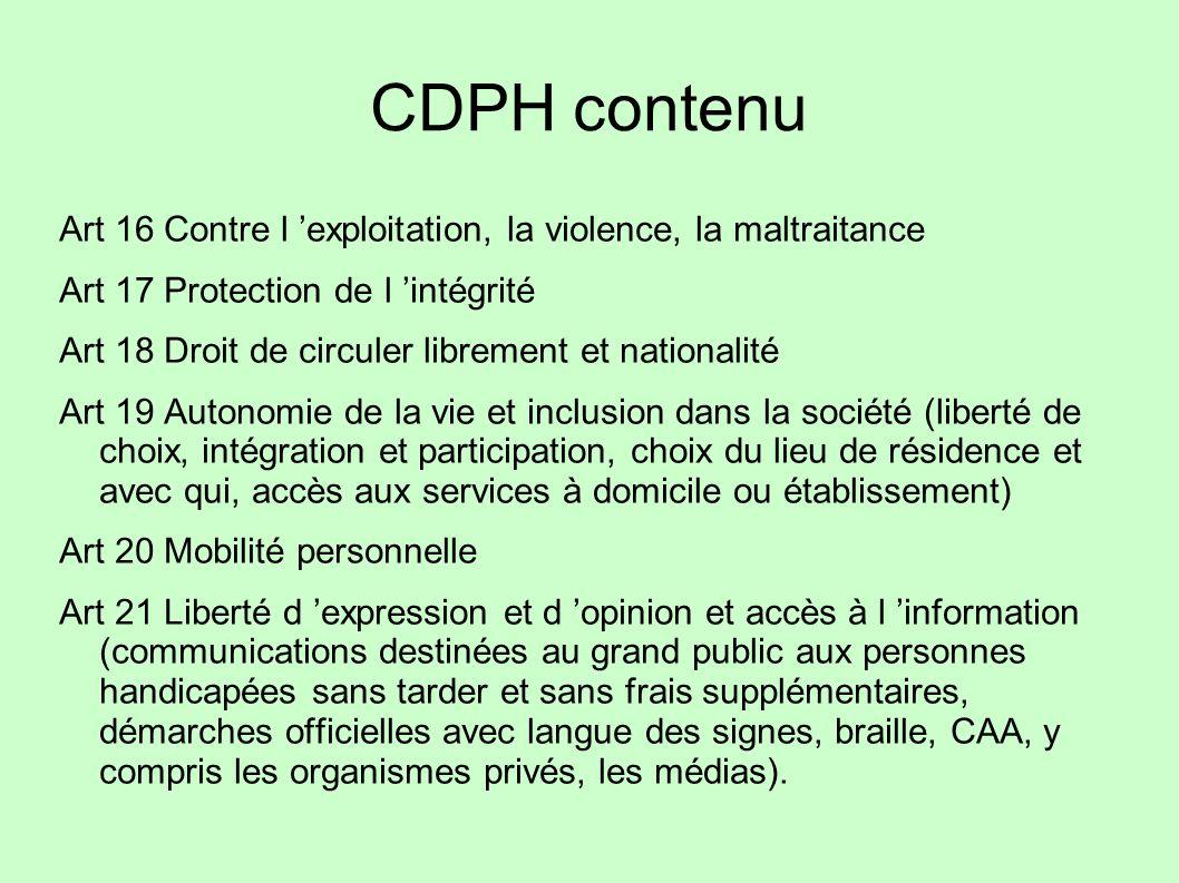 CDPH contenu Art 16 Contre l exploitation, la violence, la maltraitance Art 17 Protection de l intégrité Art 18 Droit de circuler librement et nationa