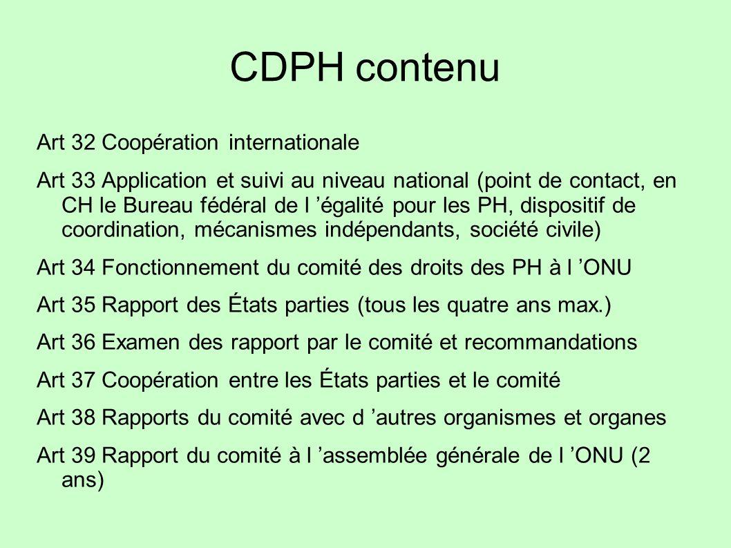 CDPH contenu Art 32 Coopération internationale Art 33 Application et suivi au niveau national (point de contact, en CH le Bureau fédéral de l égalité