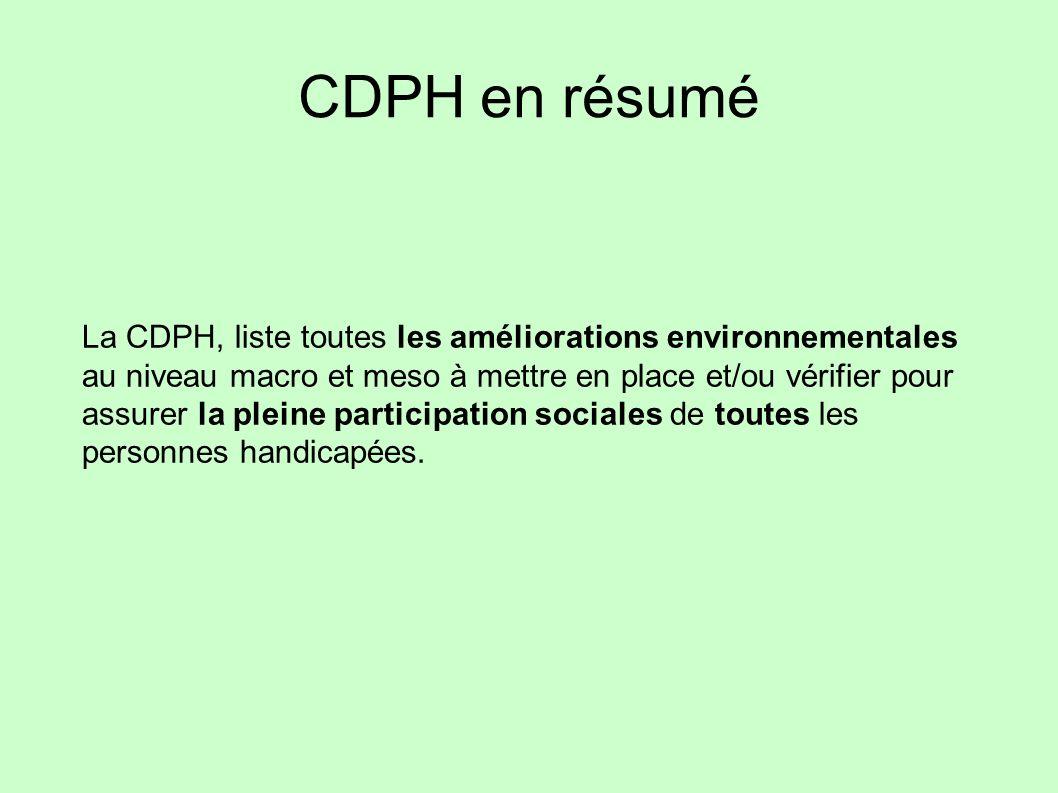 CDPH en résumé La CDPH, liste toutes les améliorations environnementales au niveau macro et meso à mettre en place et/ou vérifier pour assurer la plei