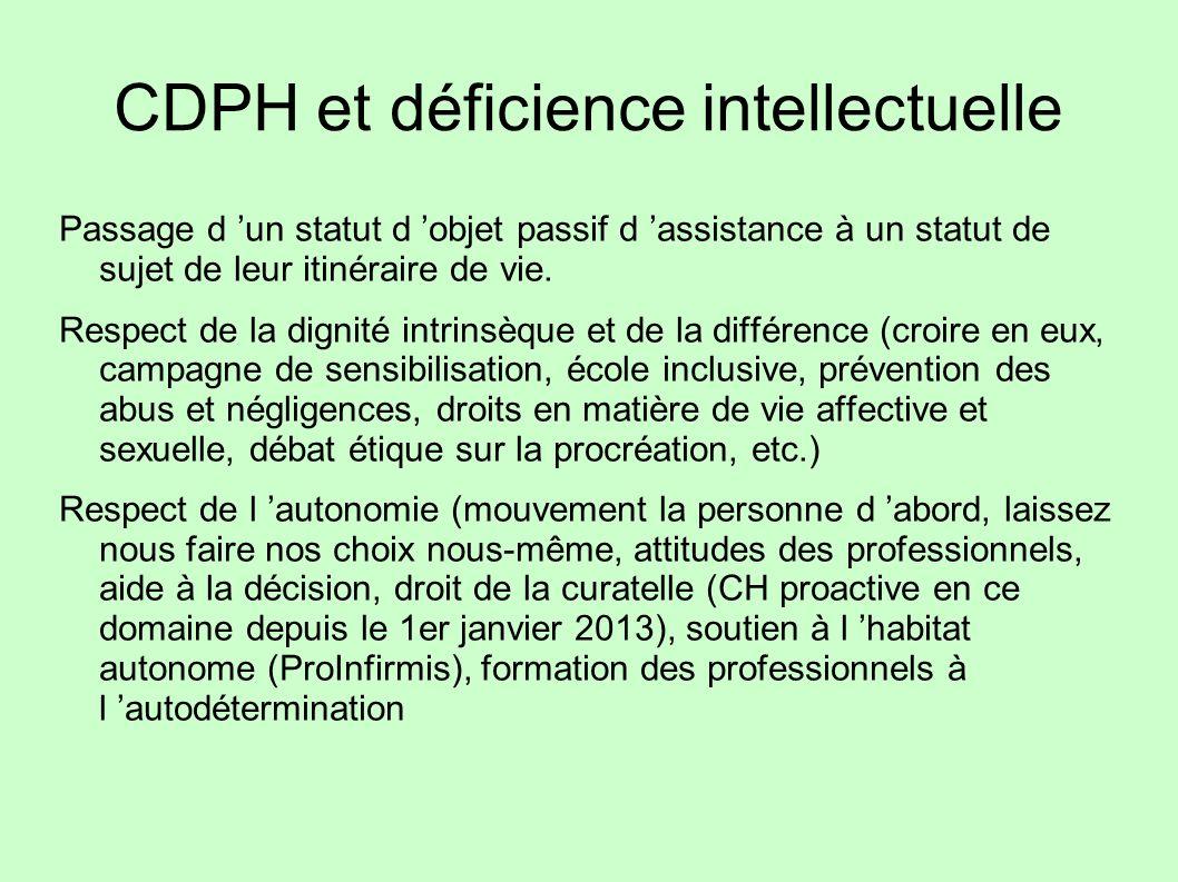CDPH et déficience intellectuelle Passage d un statut d objet passif d assistance à un statut de sujet de leur itinéraire de vie. Respect de la dignit