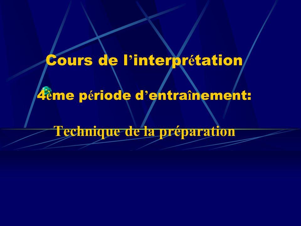 Cours de l interpr é tation 4 è me p é riode d entra î nement: Technique de la préparation