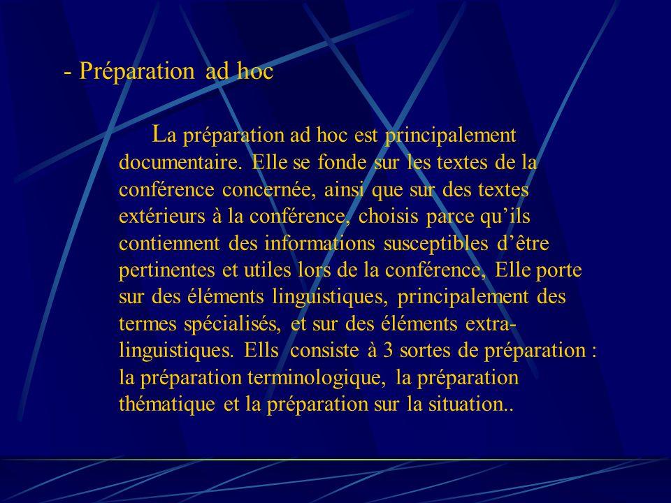 - Préparation ad hoc L a préparation ad hoc est principalement documentaire. Elle se fonde sur les textes de la conférence concernée, ainsi que sur de