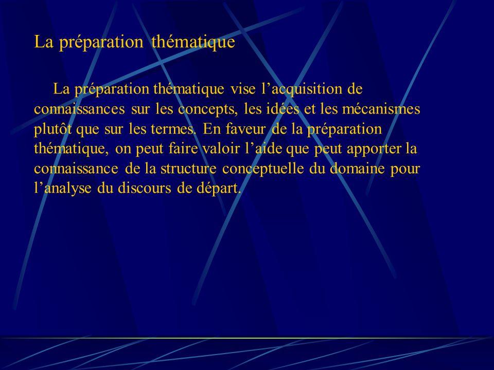 La préparation thématique La préparation thématique vise lacquisition de connaissances sur les concepts, les idées et les mécanismes plutôt que sur les termes.