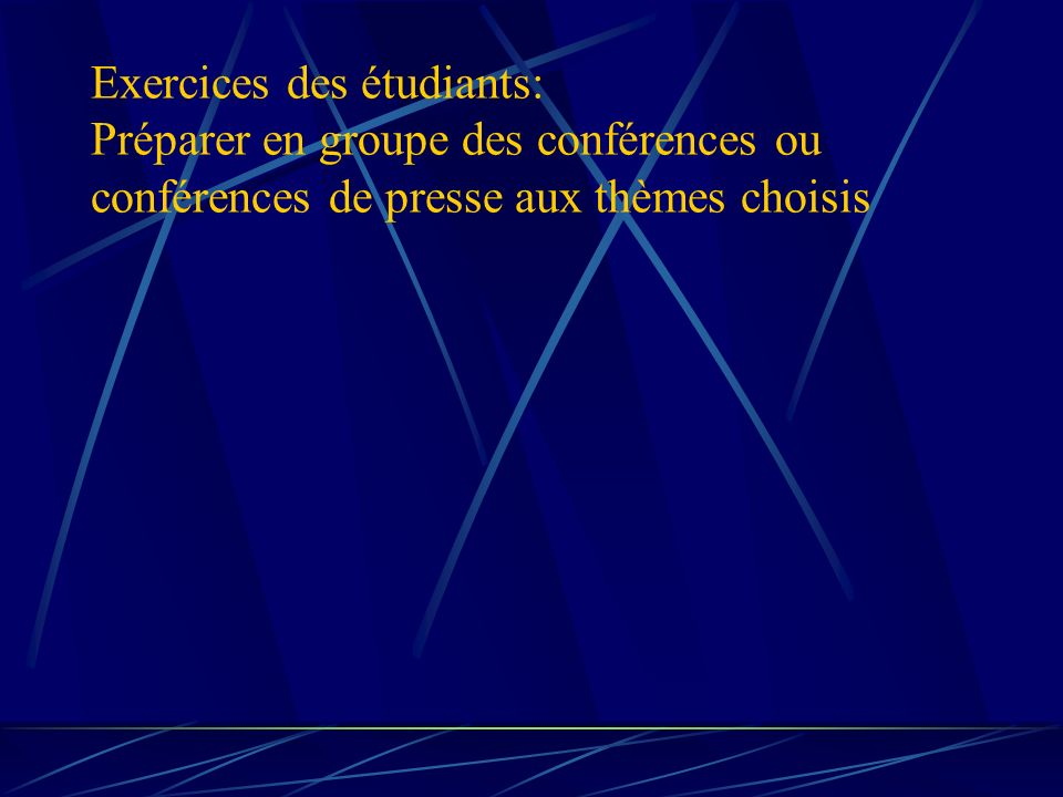 Exercices des étudiants: Préparer en groupe des conférences ou conférences de presse aux thèmes choisis