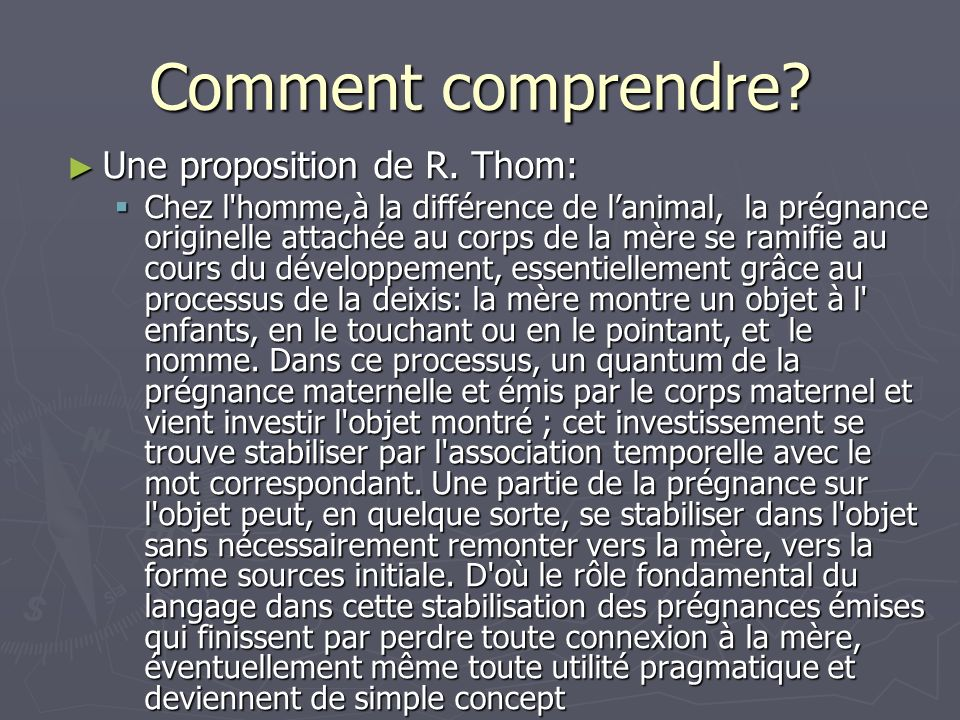 Comment comprendre? Une proposition de R. Thom: Une proposition de R. Thom: Chez l'homme,à la différence de lanimal, la prégnance originelle attachée