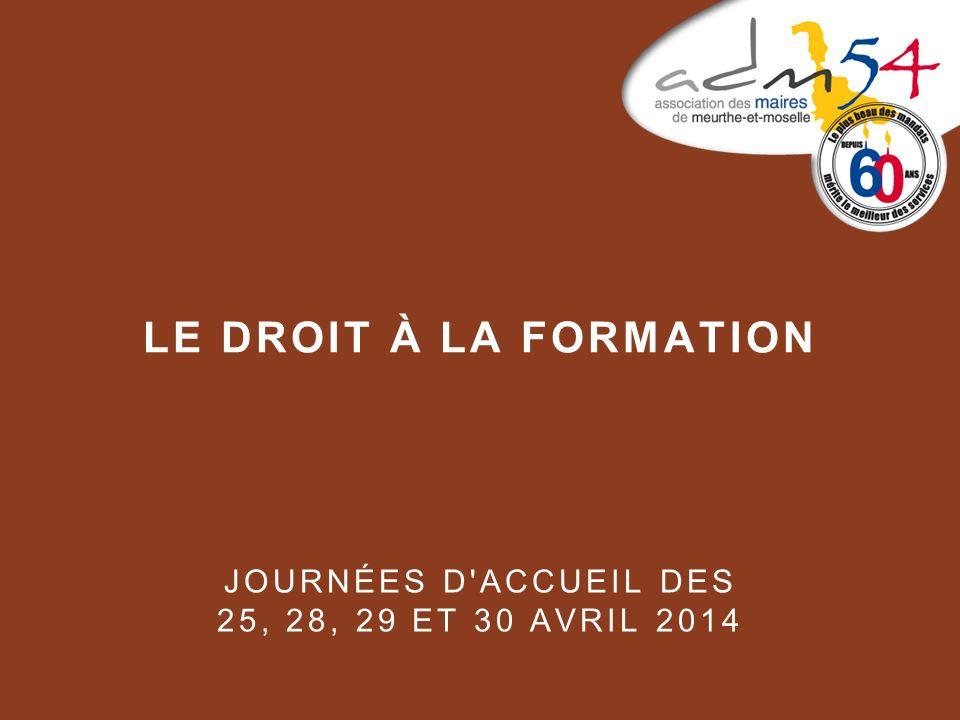 LE DROIT À LA FORMATION JOURNÉES D'ACCUEIL DES 25, 28, 29 ET 30 AVRIL 2014