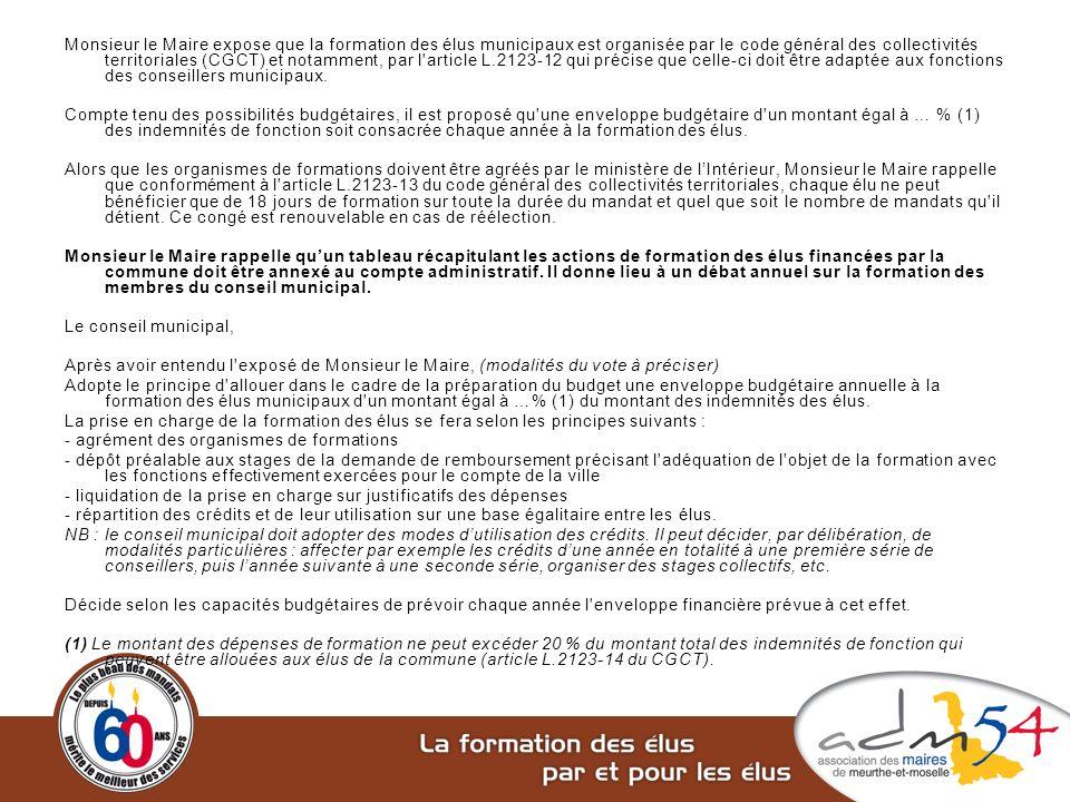 Monsieur le Maire expose que la formation des élus municipaux est organisée par le code général des collectivités territoriales (CGCT) et notamment, par l article L.2123-12 qui précise que celle-ci doit être adaptée aux fonctions des conseillers municipaux.
