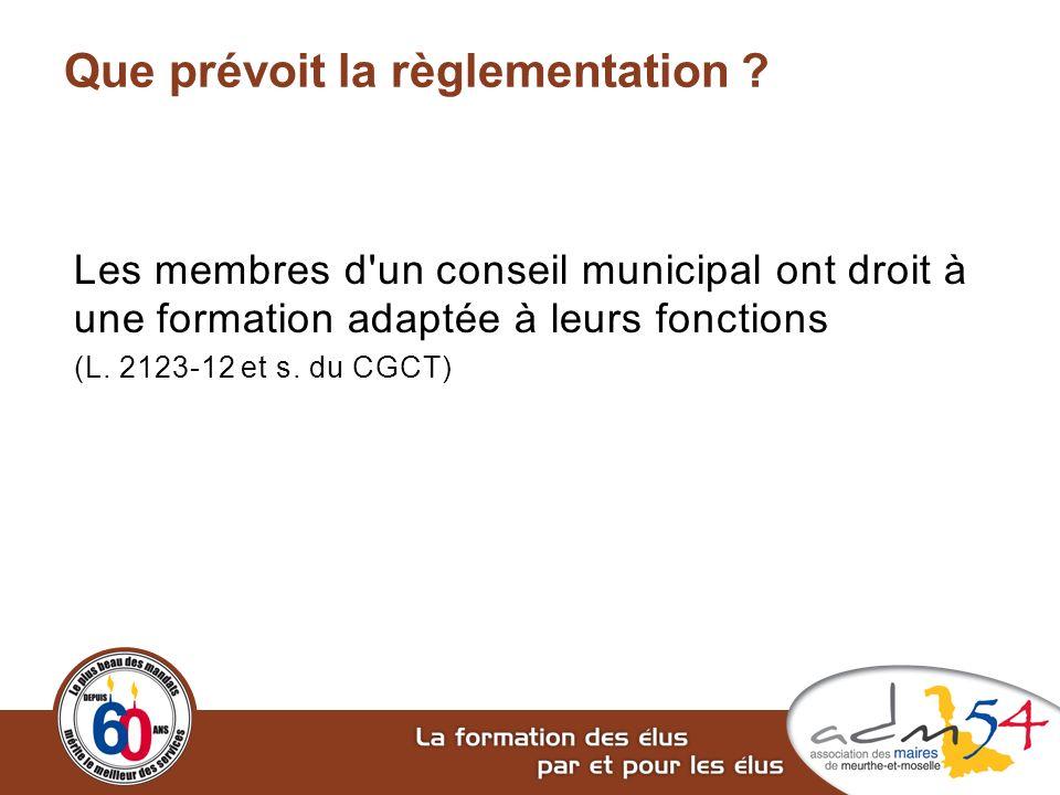 Que prévoit la règlementation ? Les membres d'un conseil municipal ont droit à une formation adaptée à leurs fonctions (L. 2123-12 et s. du CGCT)