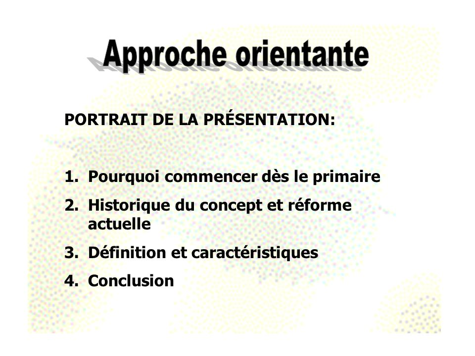 PORTRAIT DE LA PRÉSENTATION: 1.Pourquoi commencer dès le primaire 2.Historique du concept et réforme actuelle 3.Définition et caractéristiques 4.Conclusion