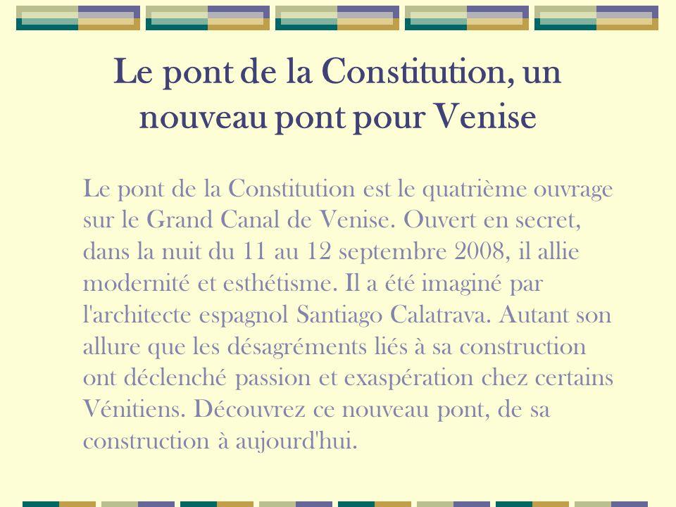 Le pont de la Constitution, un nouveau pont pour Venise Le pont de la Constitution est le quatrième ouvrage sur le Grand Canal de Venise.