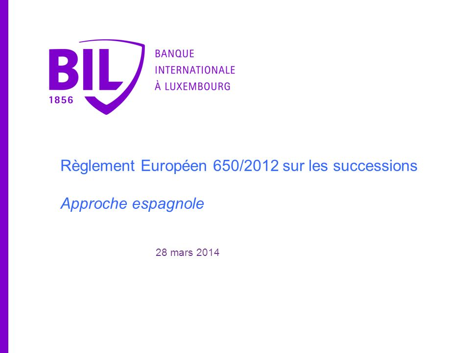 Règlement Européen 650/2012 sur les successions Approche espagnole 28 mars 2014