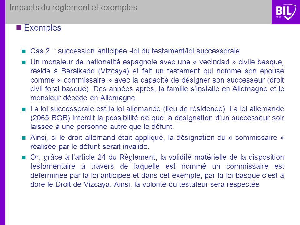 Impacts du règlement et exemples Exemples Cas 2 : succession anticipée -loi du testament/loi successorale Un monsieur de nationalité espagnole avec un