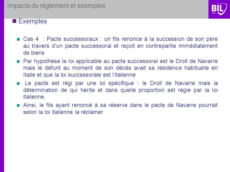 Impacts du règlement et exemples Exemples Cas 4 : Pacte successoraux : un fils renonce à la succession de son père au travers dun pacte successoral et
