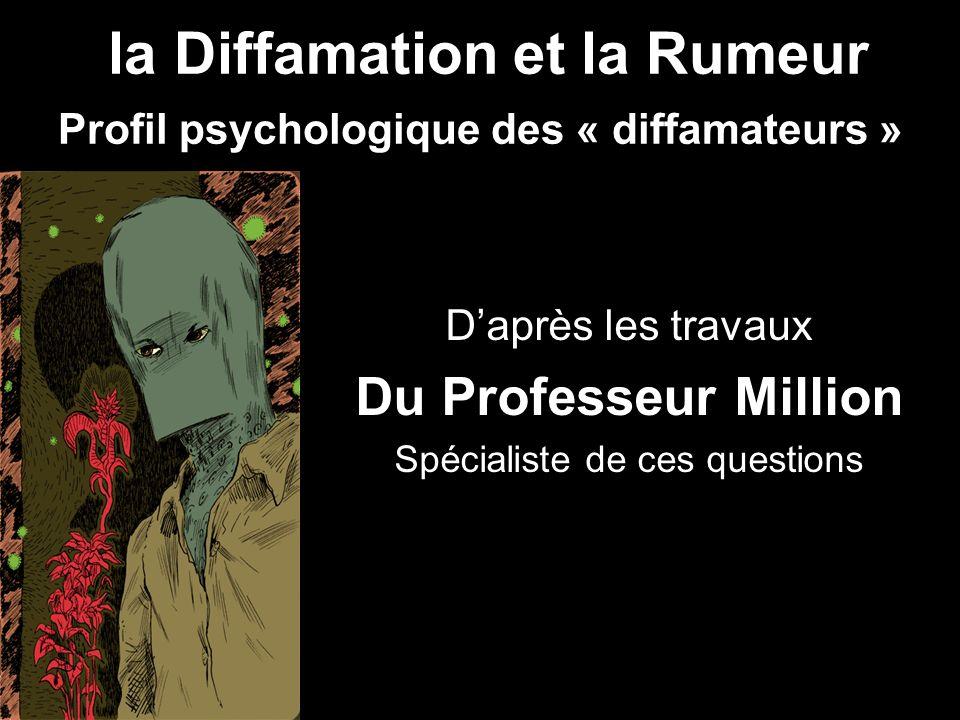 la Diffamation et la Rumeur Profil psychologique des « diffamateurs » Daprès les travaux Du Professeur Million Spécialiste de ces questions