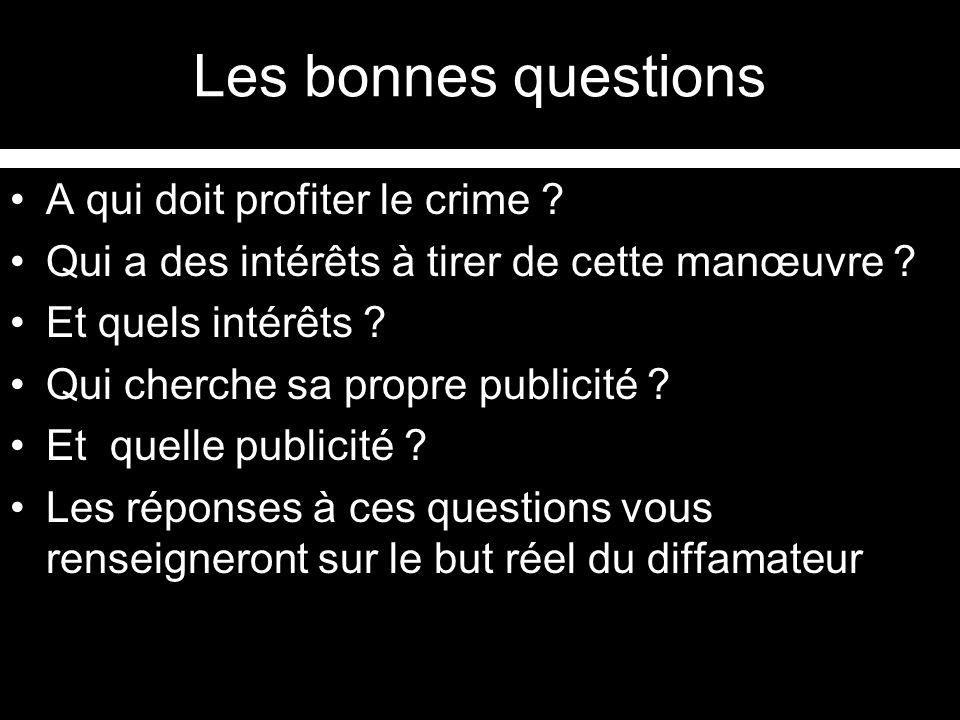 Les bonnes questions A qui doit profiter le crime ? Qui a des intérêts à tirer de cette manœuvre ? Et quels intérêts ? Qui cherche sa propre publicité