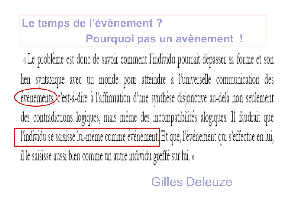 Gilles Deleuze Le temps de lévènement ? Pourquoi pas un avènement !