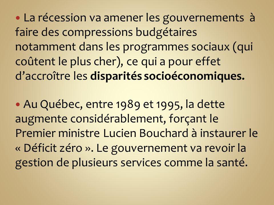 La récession va amener les gouvernements à faire des compressions budgétaires notamment dans les programmes sociaux (qui coûtent le plus cher), ce qui a pour effet daccroître les disparités socioéconomiques.