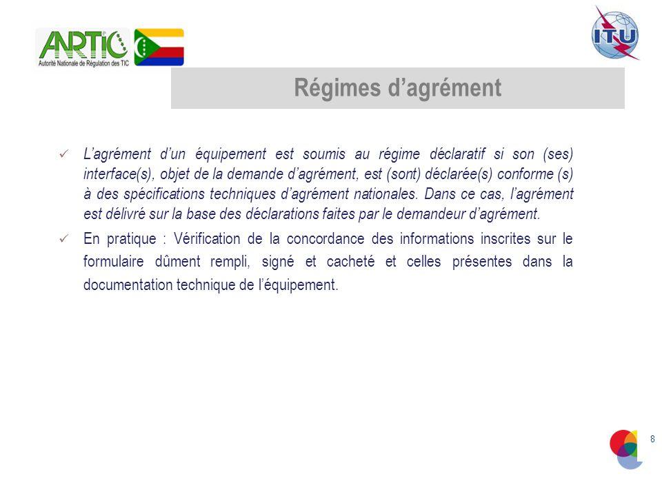 8 Régimes dagrément Lagrément dun équipement est soumis au régime déclaratif si son (ses) interface(s), objet de la demande dagrément, est (sont) déclarée(s) conforme (s) à des spécifications techniques dagrément nationales.