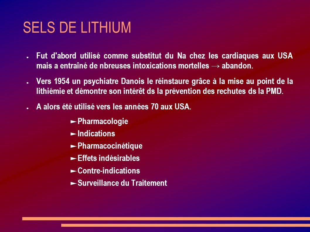 SELS DE LITHIUM Fut d'abord utilisé comme substitut du Na chez les cardiaques aux USA mais a entraîné de nbreuses intoxications mortelles abandon. Ver