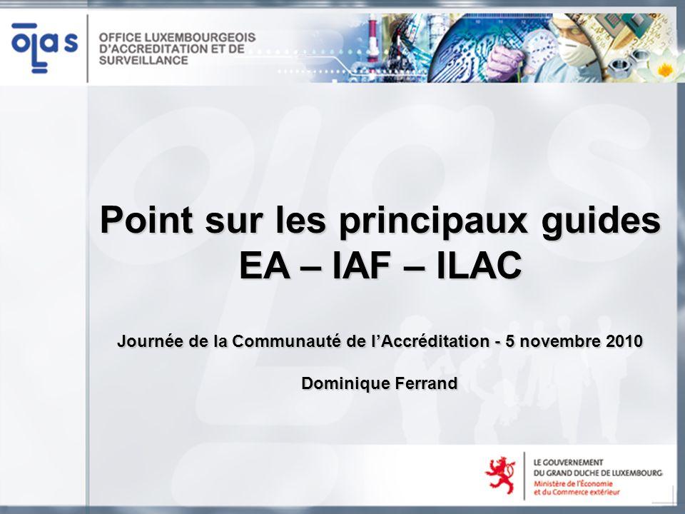 Point sur les principaux guides EA – IAF – ILAC Journée de la Communauté de lAccréditation - 5 novembre 2010 Dominique Ferrand