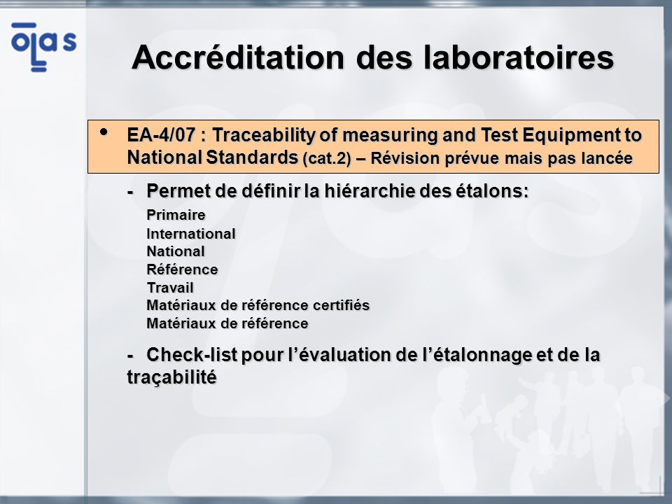 EA-4/07 : Traceability of measuring and Test Equipment to National Standards (cat.2) – Révision prévue mais pas lancée EA-4/07 : Traceability of measu