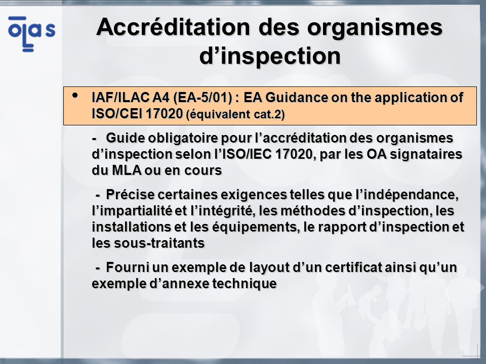 IAF/ILAC A4 (EA-5/01) : EA Guidance on the application of ISO/CEI 17020 (équivalent cat.2) IAF/ILAC A4 (EA-5/01) : EA Guidance on the application of I