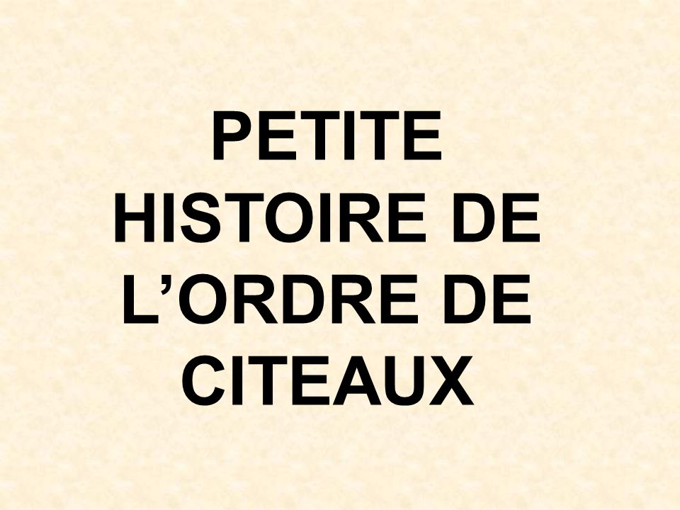 PETITE HISTOIRE DE LORDRE DE CITEAUX
