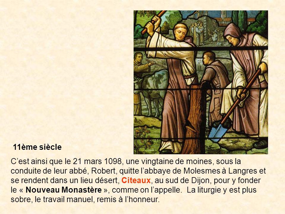 11ème siècle Cest ainsi que le 21 mars 1098, une vingtaine de moines, sous la conduite de leur abbé, Robert, quitte labbaye de Molesmes à Langres et s