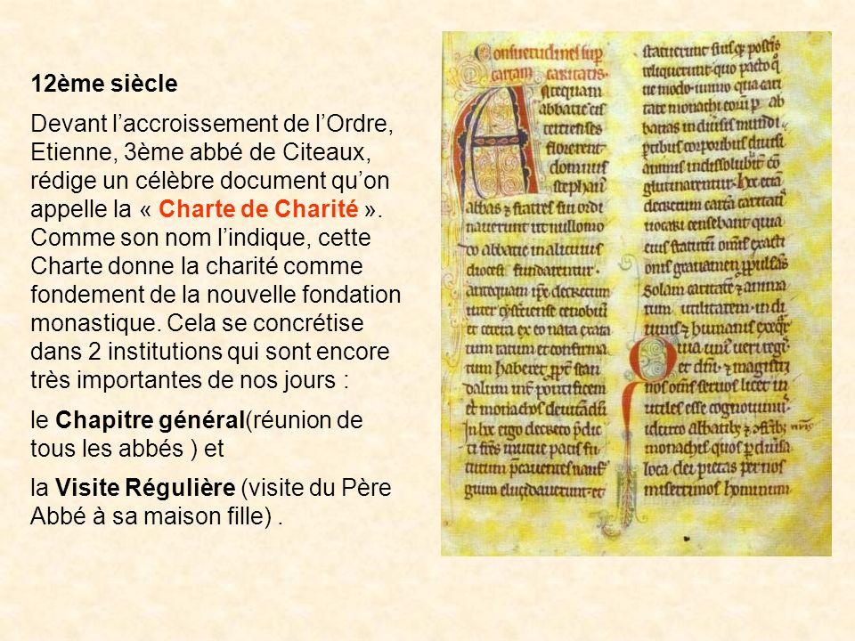 12ème siècle Devant laccroissement de lOrdre, Etienne, 3ème abbé de Citeaux, rédige un célèbre document quon appelle la « Charte de Charité ». Comme s